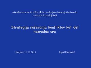 Ljubljana, 15. 10. 2010                                         Ingrid Klemenčič