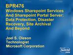 BPR476  Windows Sharepoint Services And Sharepoint Portal Server: Data Protection, Disaster Recovery, Site Archival And