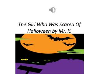 The Girl Who Was Scared Of  Halloween by Mr. K.