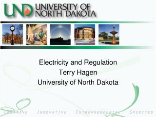 Electricity and Regulation Terry Hagen University of North Dakota