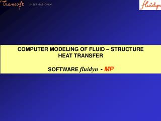 COMPUTER MODELING OF FLUID – STRUCTURE  HEAT TRANSFER  SOFTWARE  fluidyn  -  MP