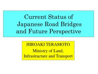 Current Status of  Japanese Road Bridges  and Future Perspective
