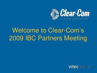 Welcome to Clear-Com's 2009 IBC Partners Meeting