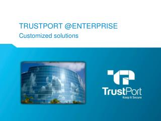 TrustPort  @ENTERPRISE Customized solutions