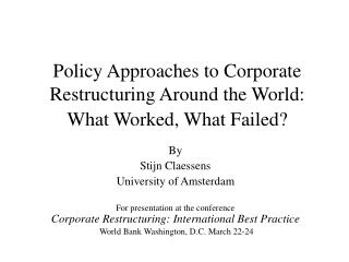 Policy Approaches to Corporate  Restructuring Around the World:  What Worked, What Failed?