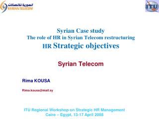 Syrian Case study The role of HR in Syrian Telecom restructuring HR Strategic objectives