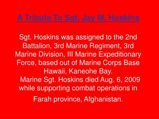 Sgt. Jay M. Hoskins Arrived back to his Hometown  on  August 13, 2009  at Cox Field Airport  in