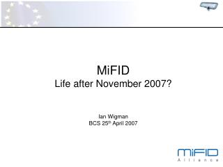 MiFID Life after November 2007? Ian Wigman BCS 25 th  April 2007