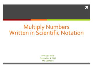 Multiply Numbers Written in Scientific Notation