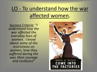 LO - To understand how the war affected women .