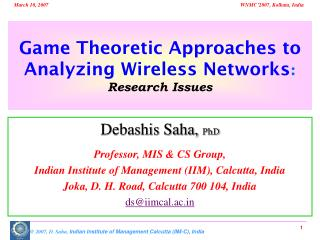 Game Theoretic Approaches to Analyzing Wireless Networks : Research Issues