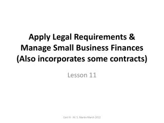 Apply Legal Requirements & Manage Small Business Finances (Also incorporates some contracts)
