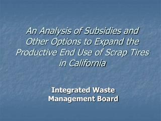An Analysis of Subsidies and Other Options to Expand the Productive End Use of Scrap Tires in California