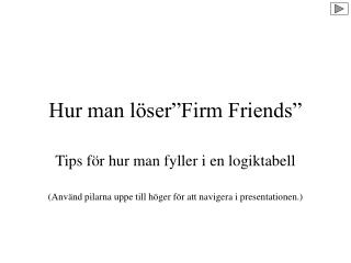 "Hur man löser""Firm Friends"""