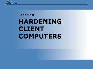 HARDENING CLIENT COMPUTERS