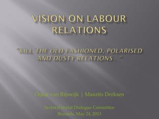 "vision  on  labour  relations "" kill  the  old fashioned ,  polarised and dusty  relations…"""