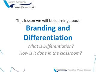 This lesson we will be learning about Branding and Differentiation