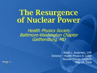 Ralph L. Andersen, CHP Director   Health Physics  LLRW Nuclear Energy Institute May 15, 2008