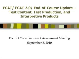 FCAT/ FCAT 2.0/ End-of-Course Update – Test Content, Test Production, and Interpretive Products
