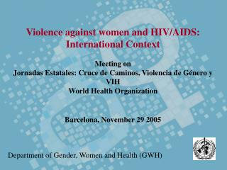 Violence against women and HIV/AIDS:  International Context Meeting on