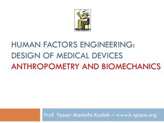 Human Factors Engineering: Design of Medical Devices Anthropometry and Biomechanics