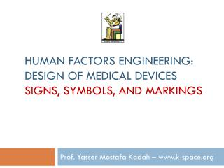 Human Factors Engineering: Design of Medical  Devices Signs, Symbols, and Markings