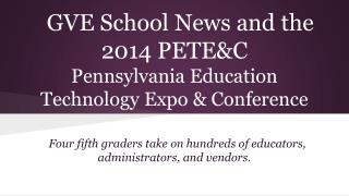 GVE School News and the 2014 PETE&C   Pennsylvania Education Technology Expo & Conference