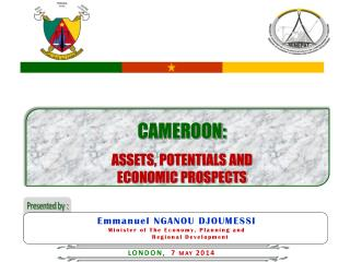 CAMEROON: ASSETS, POTENTIALS AND  ECONOMIC PROSPECTS