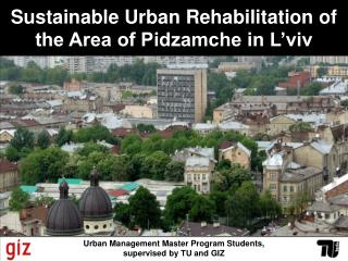 Sustainable Urban Rehabilitation of the Area of Pidzamche in L'viv