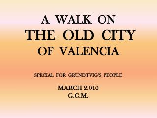 A  WALK  ON   THE  OLD  CITY OF  VALENCIA