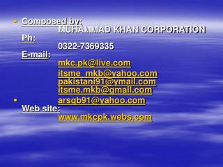 Composed by: 		MUHAMMAD KHAN CORPORATION Ph: 		0322-7369335 E-mail : mkc.pk@live