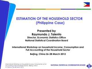 Presented by Raymundo J. Talento Director, Economic Statistics Office