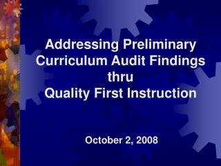 Addressing Preliminary Curriculum Audit Findings thru Quality First Instruction