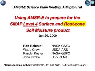 AMSR-E Science Team Meeting, Arlington, VA Using AMSR-E to prepare for the SMAP Level 4 Surface and Root-zone Soil M