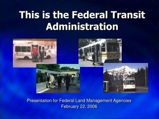 This is the Federal Transit Administration