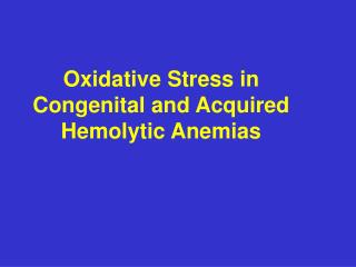 Oxidative Stress in Congenital and Acquired  Hemolytic Anemias