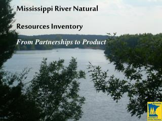 Mississippi River Natural Resources Inventory From Partnerships to Product