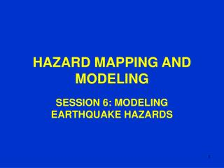 HAZARD MAPPING AND MODELING