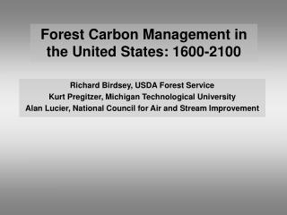 Richard Birdsey, USDA Forest Service Kurt Pregitzer, Michigan Technological University