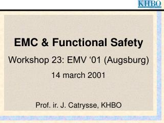 EMC & Functional Safety Workshop 23: EMV '01 (Augsburg) 14 march 2001 Prof. ir. J. Catrysse, KHBO