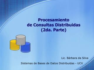 Procesamiento  de Consultas Distribuidas (2da. Parte)