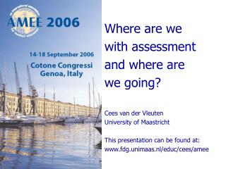 Where are we with assessment and where are  we going? Cees van der Vleuten