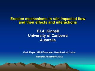 Erosion mechanisms in rain impacted flow  and their effects and interactions P.I.A. Kinnell