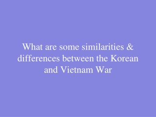 What are some similarities & differences between the Korean and Vietnam War