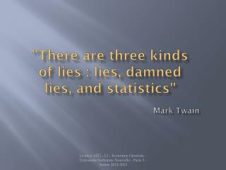 """ There are three kinds of lies : lies, damned lies, and statistics """