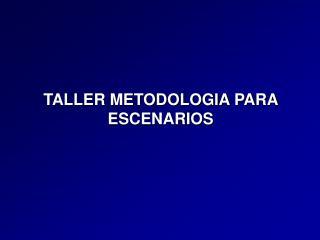 TALLER METODOLOGIA PARA ESCENARIOS
