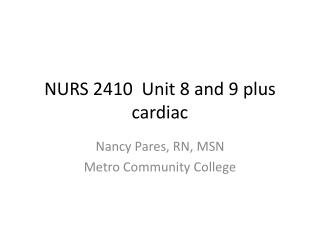 NURS 2410  Unit 8 and 9 plus cardiac
