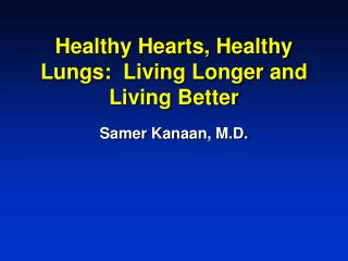 Healthy Hearts, Healthy Lungs:  Living Longer and Living Better