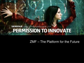 ZMF – The Platform for the Future