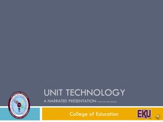Unit Technology A NARRATED PRESENTATION (Turn on Your sound)